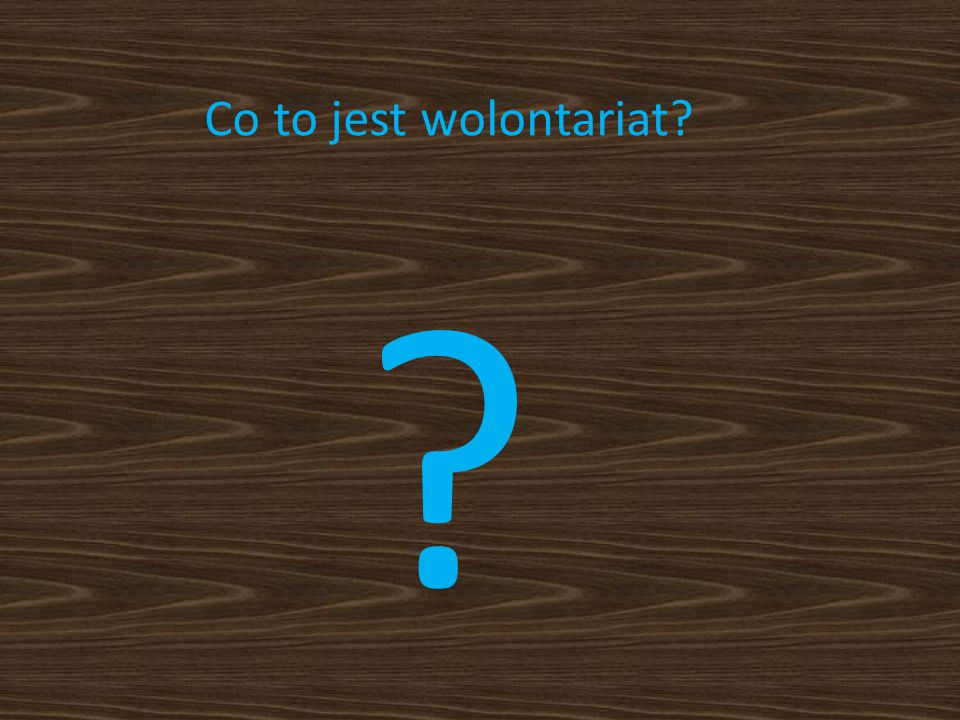 Co to jest wolontariat? ?