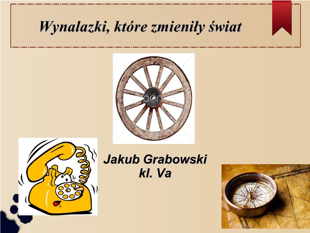 Wynalazki, które zmieniły świat Jakub Grabowski kl. Va