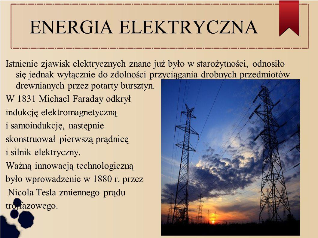 ENERGIA ELEKTRYCZNA Istnienie zjawisk elektrycznych znane już było w starożytności, odnosiło się jednak wyłącznie do zdolności przyciągania drobnych przedmiotów drewnianych przez potarty bursztyn.