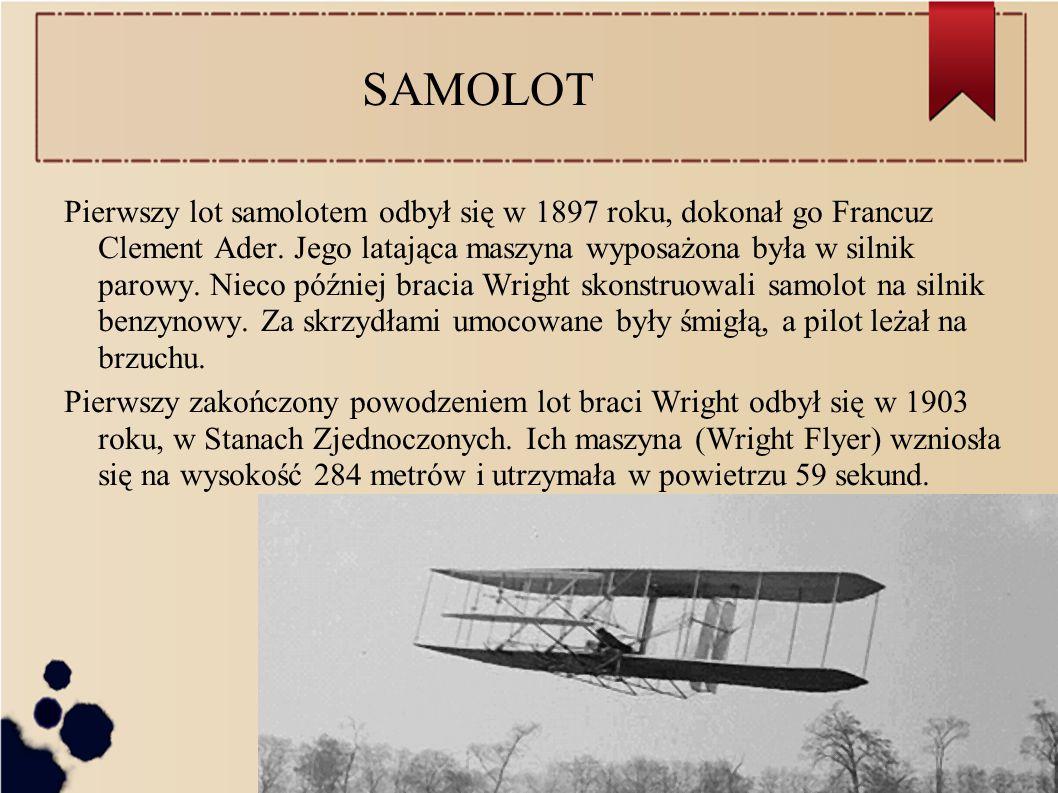 SAMOLOT Pierwszy lot samolotem odbył się w 1897 roku, dokonał go Francuz Clement Ader.