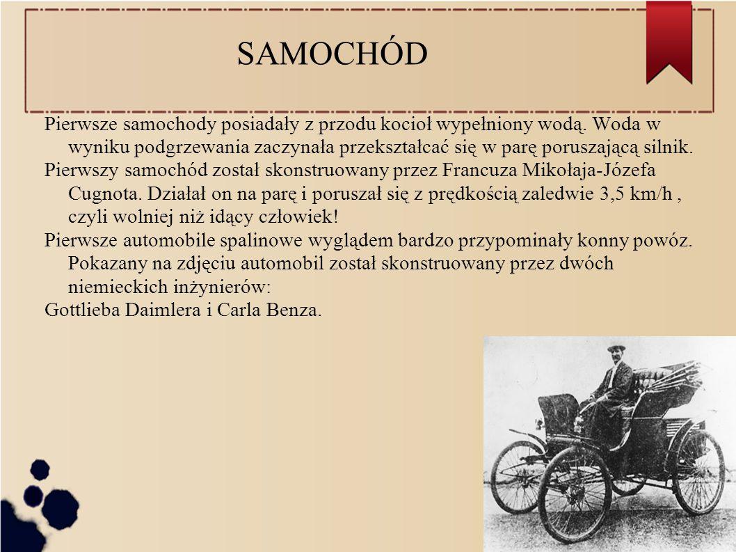 SAMOCHÓD Pierwsze samochody posiadały z przodu kocioł wypełniony wodą.