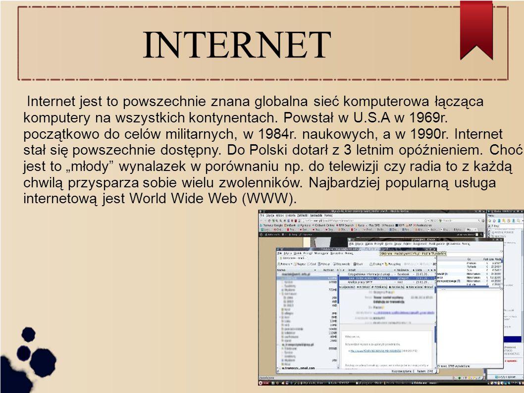 INTERNET Internet jest to powszechnie znana globalna sieć komputerowa łącząca komputery na wszystkich kontynentach.