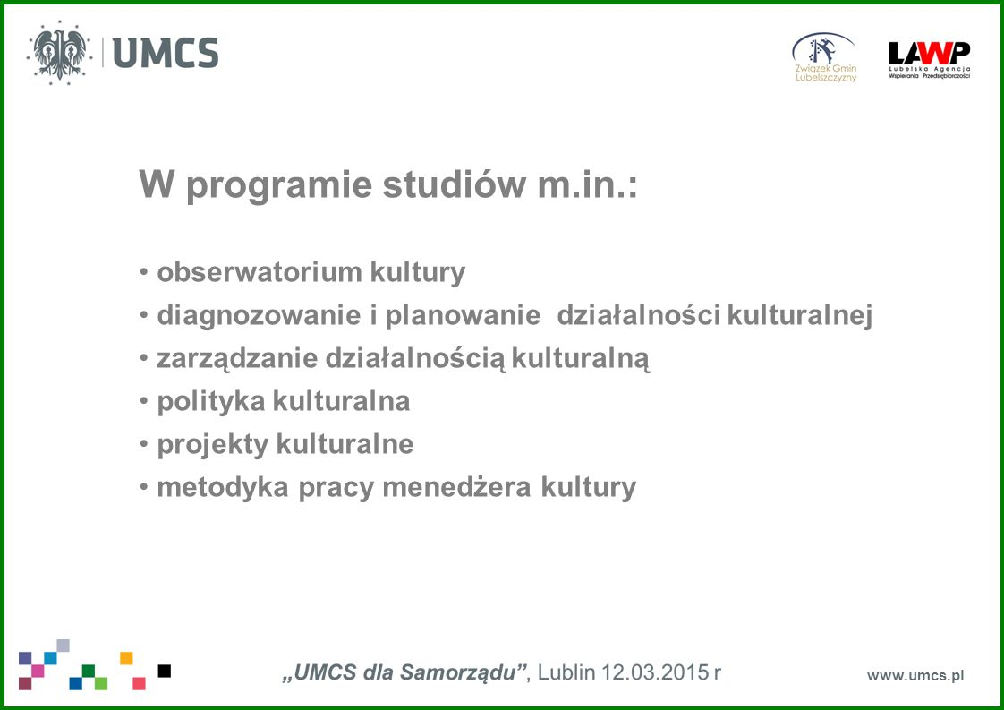 www.umcs.pl W programie studiów m.in.: obserwatorium kultury diagnozowanie i planowanie działalności kulturalnej zarządzanie działalnością kulturalną