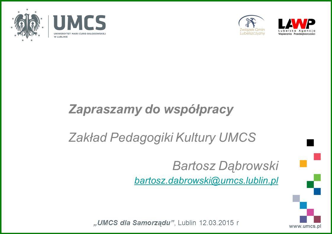 """www.umcs.pl """"UMCS dla Samorządu"""", Lublin 12.03.2015 r Zapraszamy do współpracy Zakład Pedagogiki Kultury UMCS Bartosz Dąbrowski bartosz.dabrowski@umcs"""