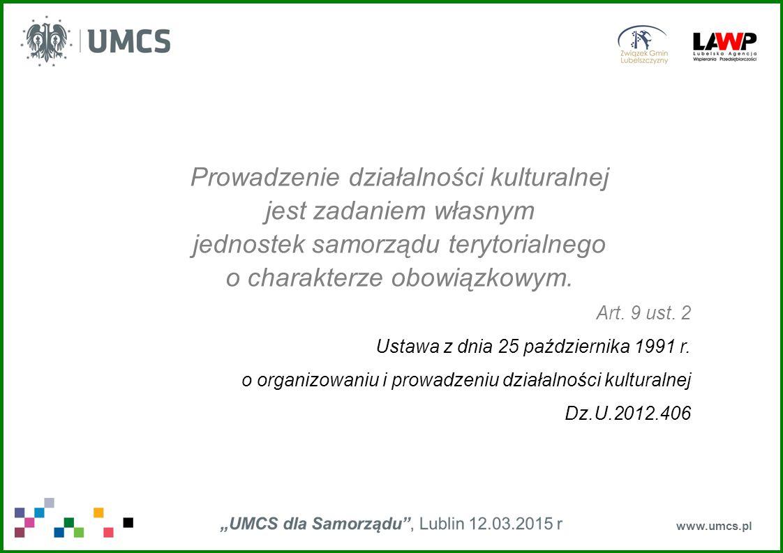 www.umcs.pl Prowadzenie działalności kulturalnej jest zadaniem własnym jednostek samorządu terytorialnego o charakterze obowiązkowym. Art. 9 ust. 2 Us