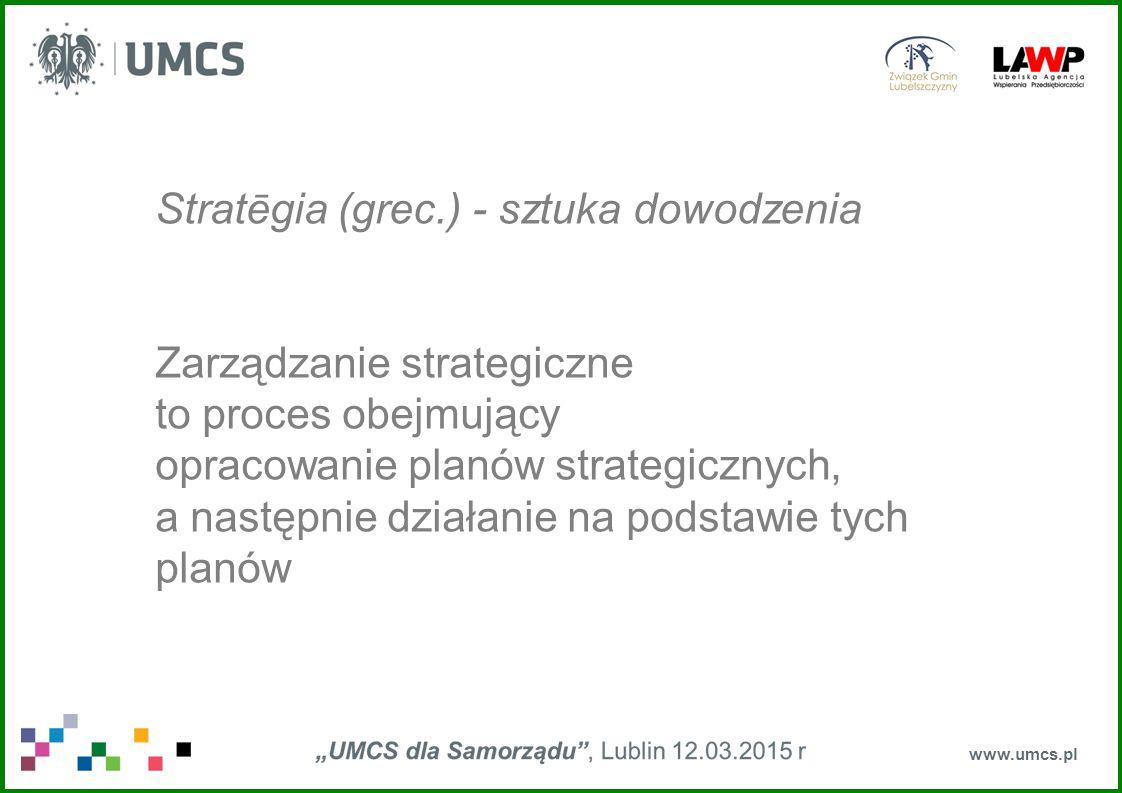 www.umcs.pl Stratēgia (grec.) - sztuka dowodzenia Zarządzanie strategiczne to proces obejmujący opracowanie planów strategicznych, a następnie działan