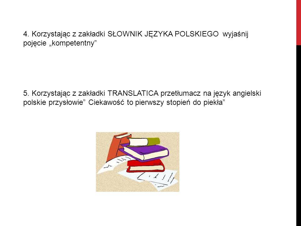 """4.Korzystając z zakładki SŁOWNIK JĘZYKA POLSKIEGO wyjaśnij pojęcie """"kompetentny 5."""