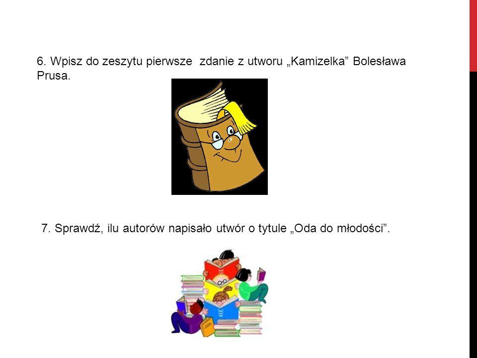 """6.Wpisz do zeszytu pierwsze zdanie z utworu """"Kamizelka Bolesława Prusa."""