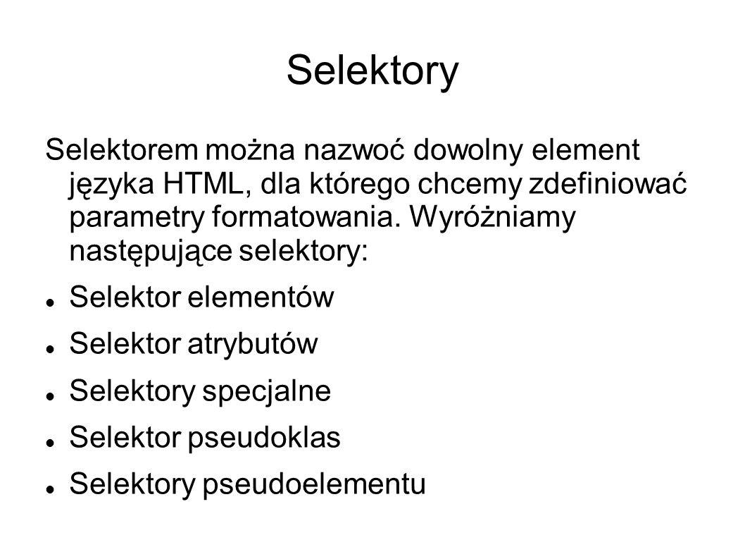 Selektory Selektorem można nazwoć dowolny element języka HTML, dla którego chcemy zdefiniować parametry formatowania. Wyróżniamy następujące selektory