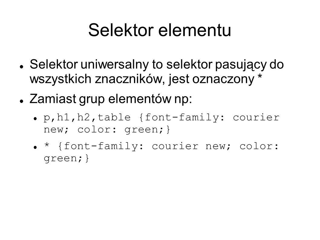 Selektor elementu Selektor potomka – można formatować elementy, które zawarte są wewnątrz innych znaczników, czyli leżą niżej w hierarchii drzewa dokumentu Selektor potomka selektor potomek {właściwość:wartość;} div span {color:red;}