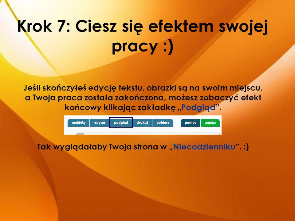 Krok 7: Ciesz się efektem swojej pracy :) Jeśli skończyłeś edycję tekstu, obrazki są na swoim miejscu, a Twoja praca została zakończona, możesz zobacz