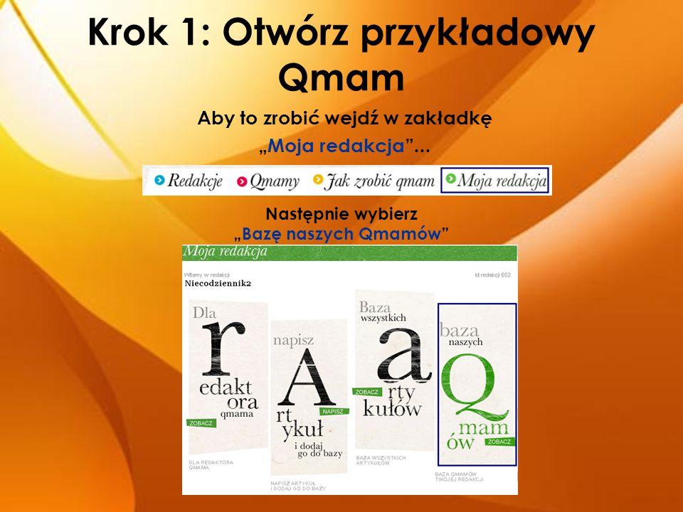 """Krok 1: Otwórz przykładowy Qmam Aby to zrobić wejdź w zakładkę """"Moja redakcja""""... Następnie wybierz """"Bazę naszych Qmamów"""""""