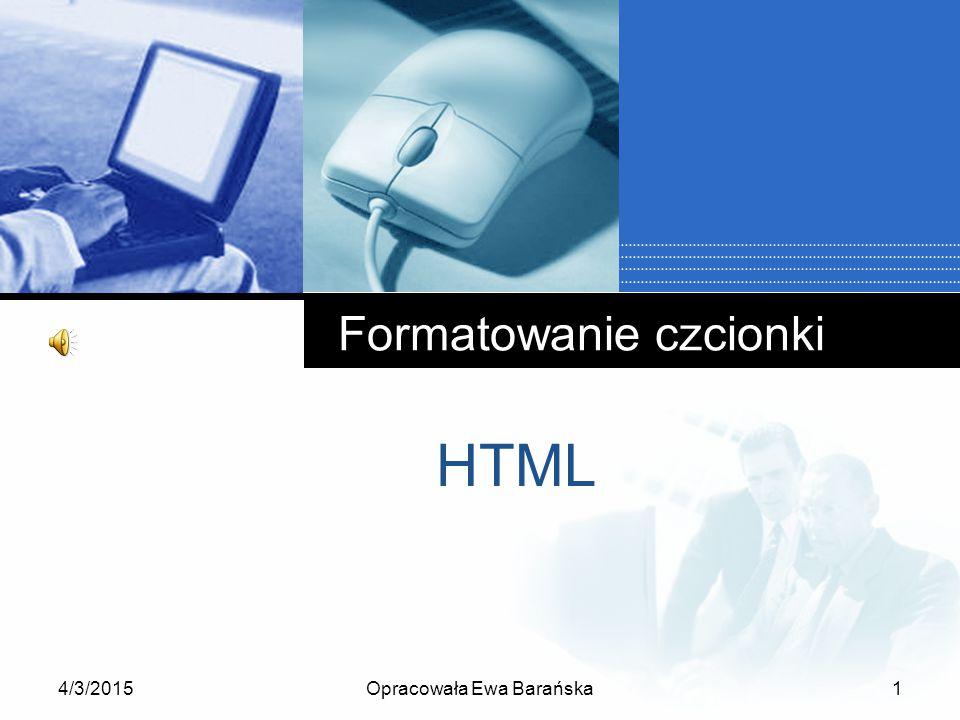 4/3/2015Opracowała Ewa Barańska1 Formatowanie czcionki HTML