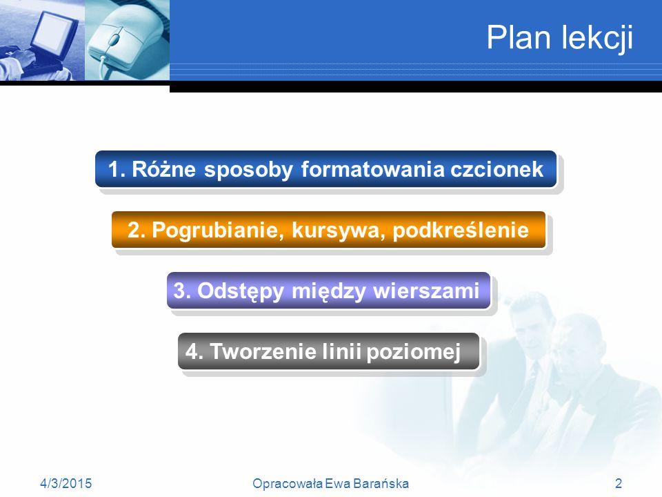 4/3/2015Opracowała Ewa Barańska2 Plan lekcji 1.Różne sposoby formatowania czcionek 1.