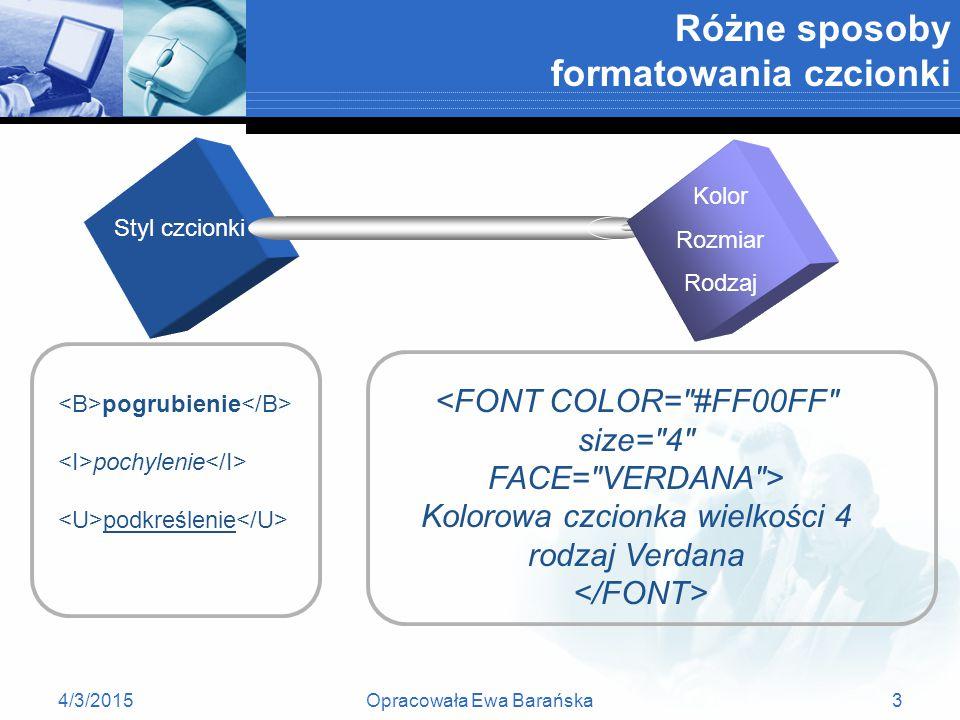4/3/2015Opracowała Ewa Barańska2 Plan lekcji 1. Różne sposoby formatowania czcionek 1.