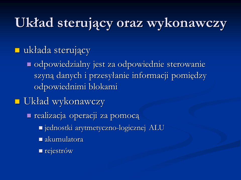 Układ sterujący oraz wykonawczy układa sterujący układa sterujący odpowiedzialny jest za odpowiednie sterowanie szyną danych i przesyłanie informacji