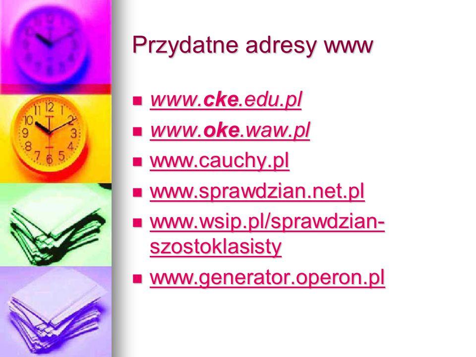 Przydatne adresy www www.cke.edu.pl www.cke.edu.pl www.cke.edu.pl www.cke.edu.pl www.oke.waw.pl www.oke.waw.pl www.oke.waw.pl www.oke.waw.pl www.cauch