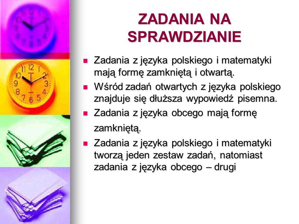 ZADANIA NA SPRAWDZIANIE Zadania z języka polskiego i matematyki mają formę zamkniętą i otwartą. Zadania z języka polskiego i matematyki mają formę zam