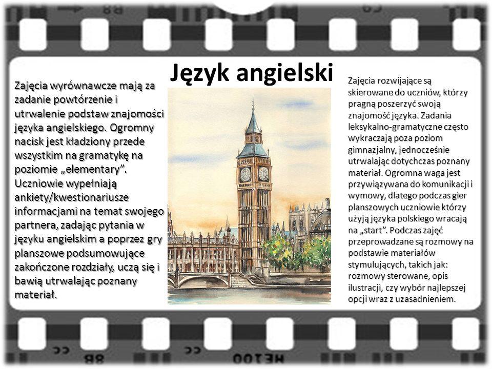 Język angielski Zajęcia wyrównawcze mają za zadanie powtórzenie i utrwalenie podstaw znajomości języka angielskiego.