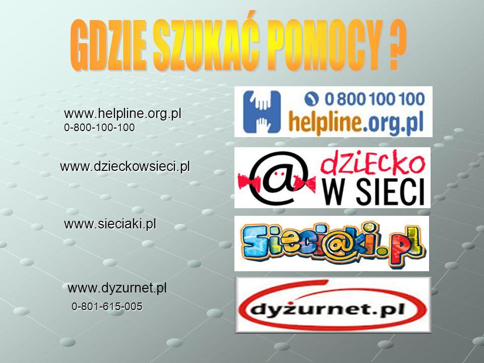 www.dyzurnet.pl 0-801-615-005 www.sieciaki.pl www.helpline.org.pl0-800-100-100 www.dzieckowsieci.pl