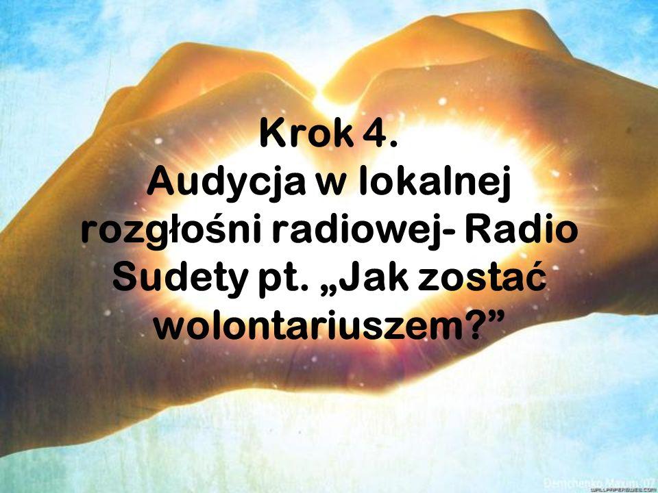 """Krok 4. Audycja w lokalnej rozg ł o ś ni radiowej- Radio Sudety pt. """"Jak zosta ć wolontariuszem?"""""""