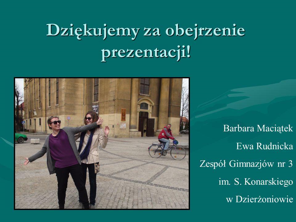 Dziękujemy za obejrzenie prezentacji! Barbara Maciątek Ewa Rudnicka Zespół Gimnazjów nr 3 im. S. Konarskiego w Dzierżoniowie
