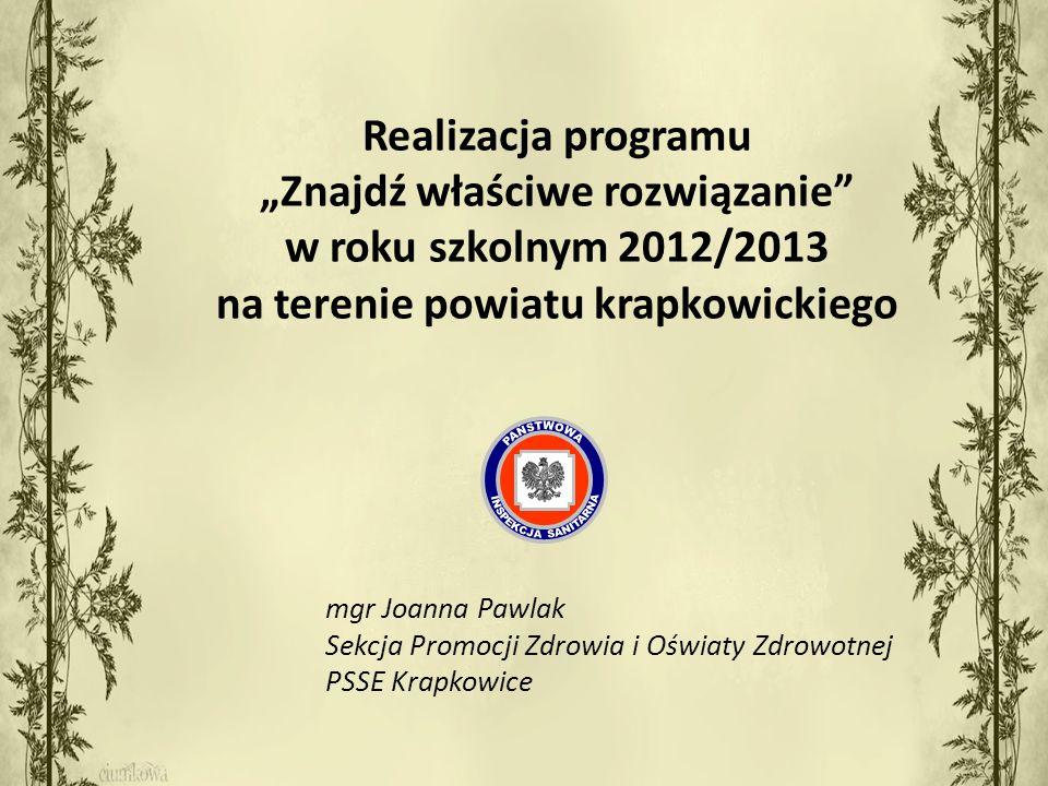 """Realizacja programu """"Znajdź właściwe rozwiązanie w roku szkolnym 2012/2013 na terenie powiatu krapkowickiego mgr Joanna Pawlak Sekcja Promocji Zdrowia i Oświaty Zdrowotnej PSSE Krapkowice"""