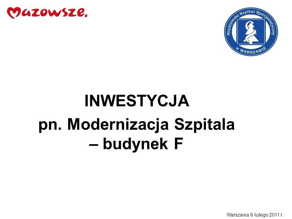 INWESTYCJA pn. Modernizacja Szpitala – budynek F Warszawa 8 lutego 2011 r.