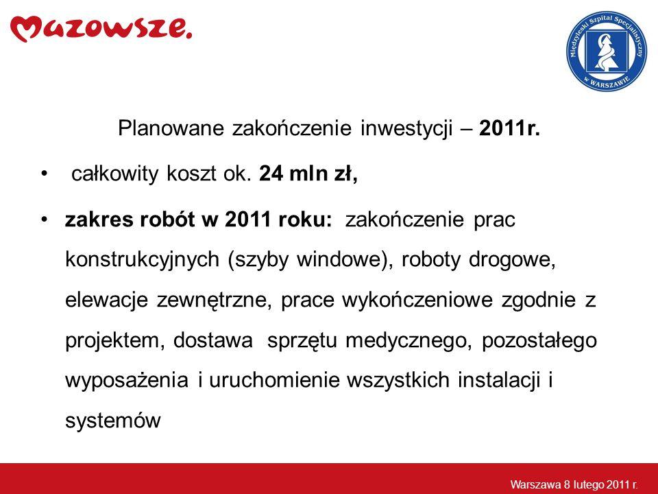 Planowane zakończenie inwestycji – 2011r. całkowity koszt ok. 24 mln zł, zakres robót w 2011 roku: zakończenie prac konstrukcyjnych (szyby windowe), r