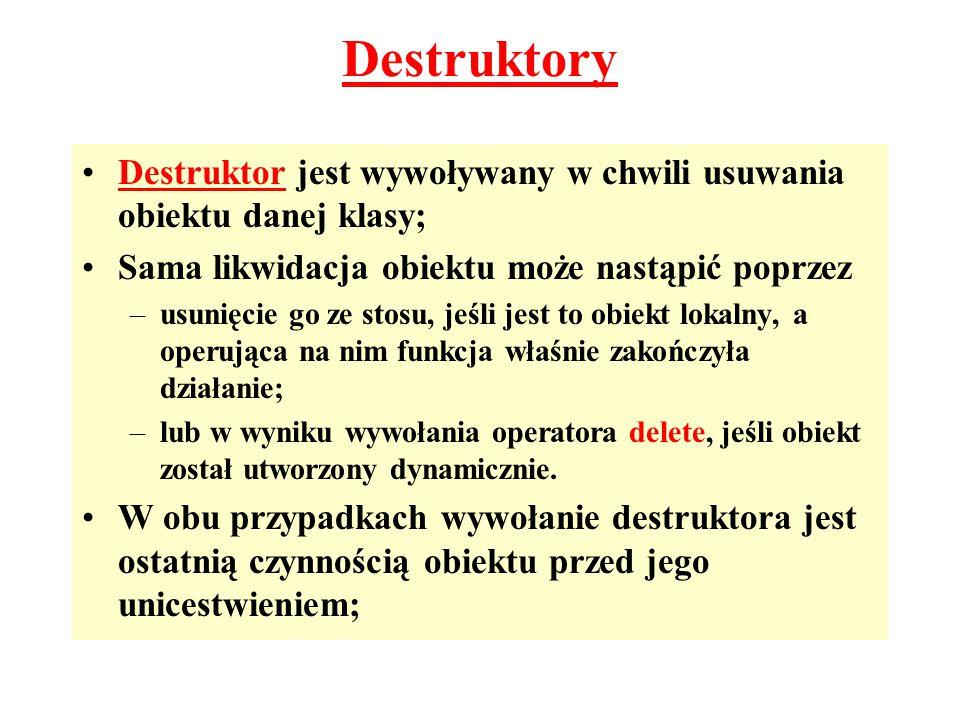 Destruktor jest wywoływany w chwili usuwania obiektu danej klasy; Sama likwidacja obiektu może nastąpić poprzez –usunięcie go ze stosu, jeśli jest to