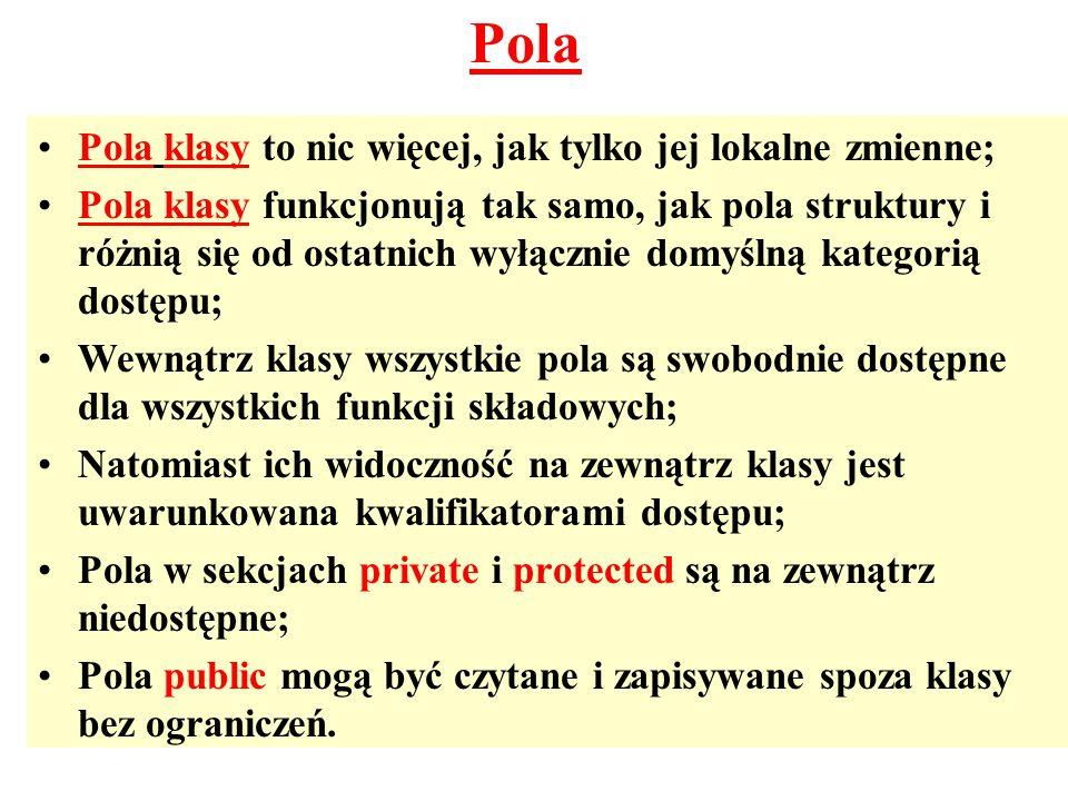 Pola klasy to nic więcej, jak tylko jej lokalne zmienne; Pola klasy funkcjonują tak samo, jak pola struktury i różnią się od ostatnich wyłącznie domyś