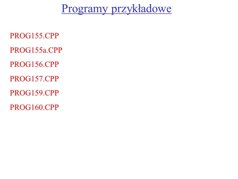 Programy przykładowe PROG155.CPP PROG155a.CPP PROG156.CPP PROG157.CPP PROG159.CPP PROG160.CPP