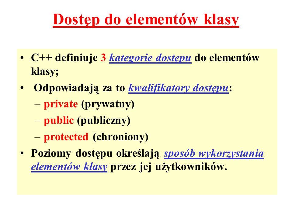 C++ definiuje 3 kategorie dostępu do elementów klasy; Odpowiadają za to kwalifikatory dostępu: –private (prywatny) –public (publiczny) –protected (chr