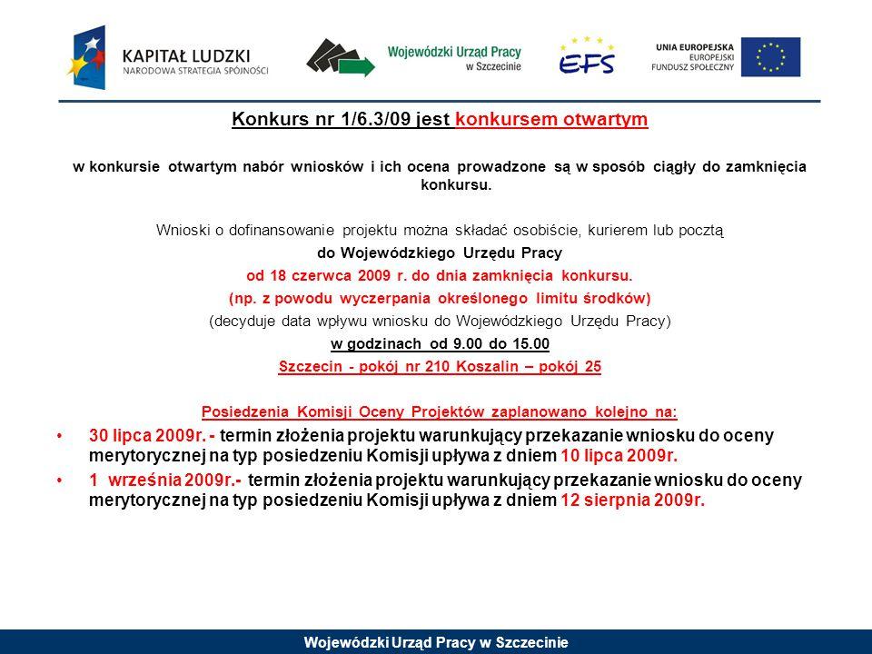 Wojewódzki Urząd Pracy w Szczecinie Konkurs nr 1/6.3/09 jest konkursem otwartym w konkursie otwartym nabór wniosków i ich ocena prowadzone są w sposób ciągły do zamknięcia konkursu.