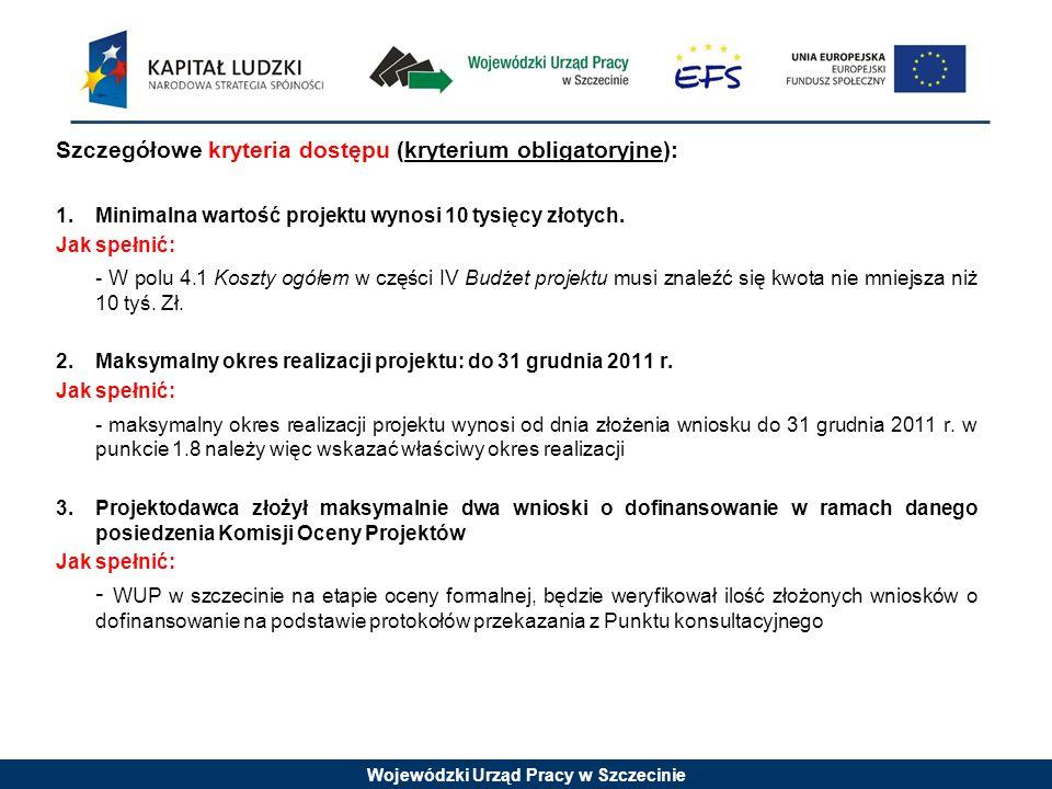 Wojewódzki Urząd Pracy w Szczecinie Szczegółowe kryteria dostępu (kryterium obligatoryjne): 1.