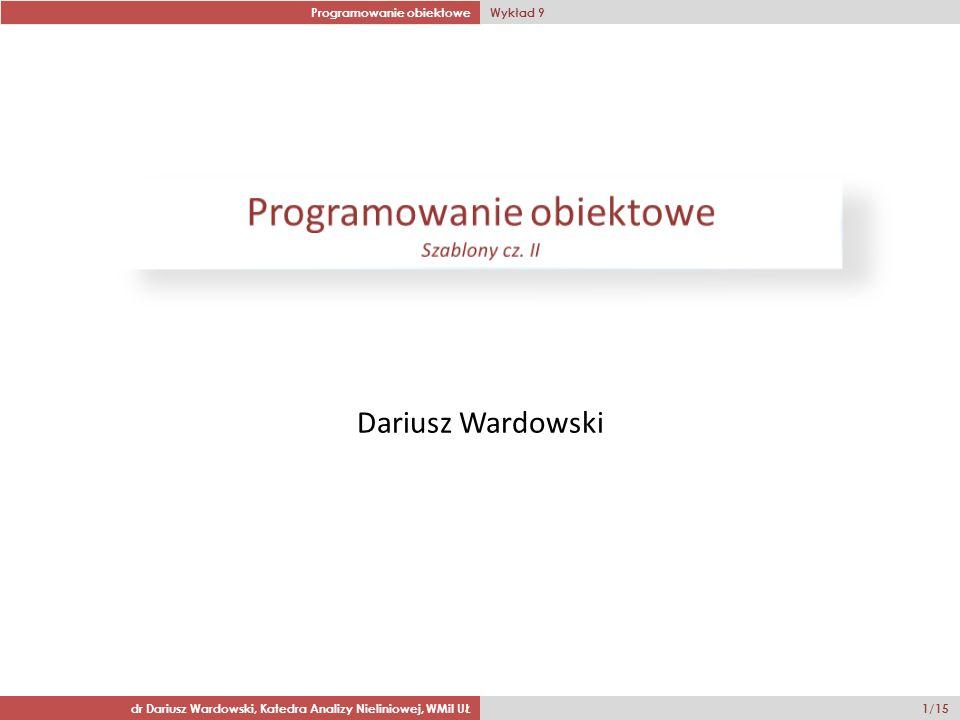 Programowanie obiektowe Wykład 9 dr Dariusz Wardowski, Katedra Analizy Nieliniowej, WMiI UŁ 12/15 Nieszablonowe funkcje zaprzyjaźnione z argumentami szablonowymi template class A { private: int x; public: A(); friend void f(A &); }; źle!!.