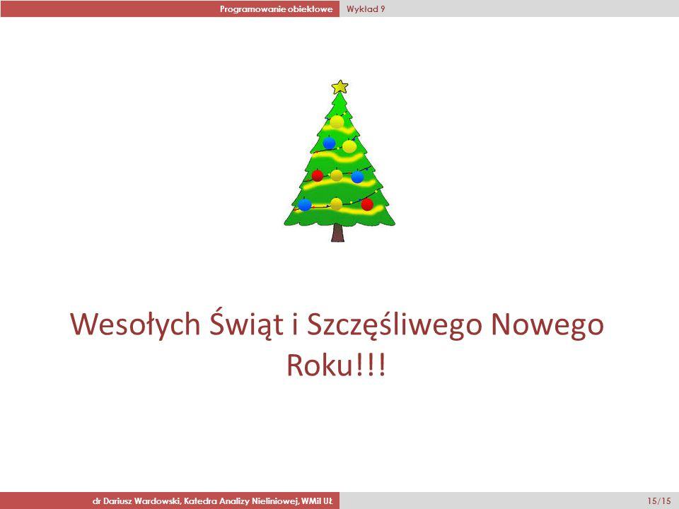 Programowanie obiektowe Wykład 9 dr Dariusz Wardowski, Katedra Analizy Nieliniowej, WMiI UŁ 15/15 Wesołych Świąt i Szczęśliwego Nowego Roku!!!