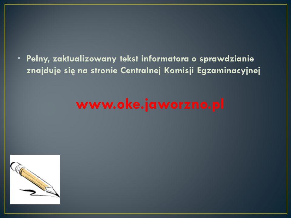 Pełny, zaktualizowany tekst informatora o sprawdzianie znajduje się na stronie Centralnej Komisji Egzaminacyjnej www.oke.jaworzno.pl
