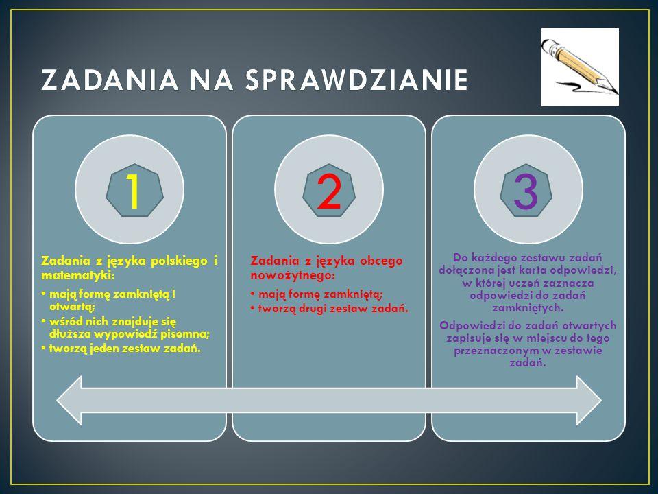 Zadania z języka polskiego i matematyki: mają formę zamkniętą i otwartą; wśród nich znajduje się dłuższa wypowiedź pisemna; tworzą jeden zestaw zadań.