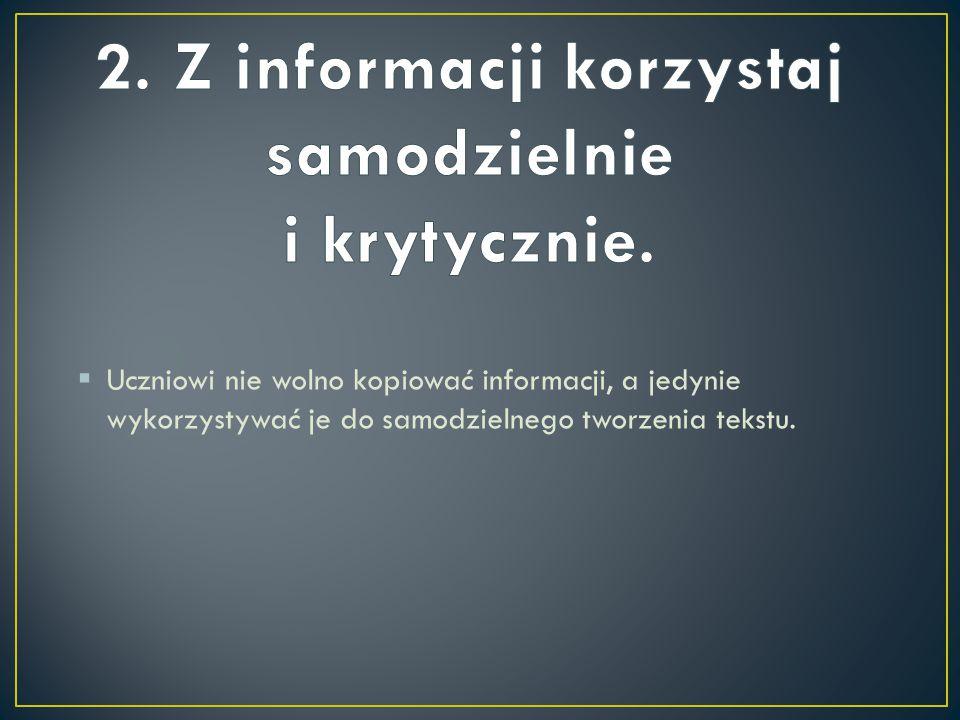  Uczniowi nie wolno kopiować informacji, a jedynie wykorzystywać je do samodzielnego tworzenia tekstu.
