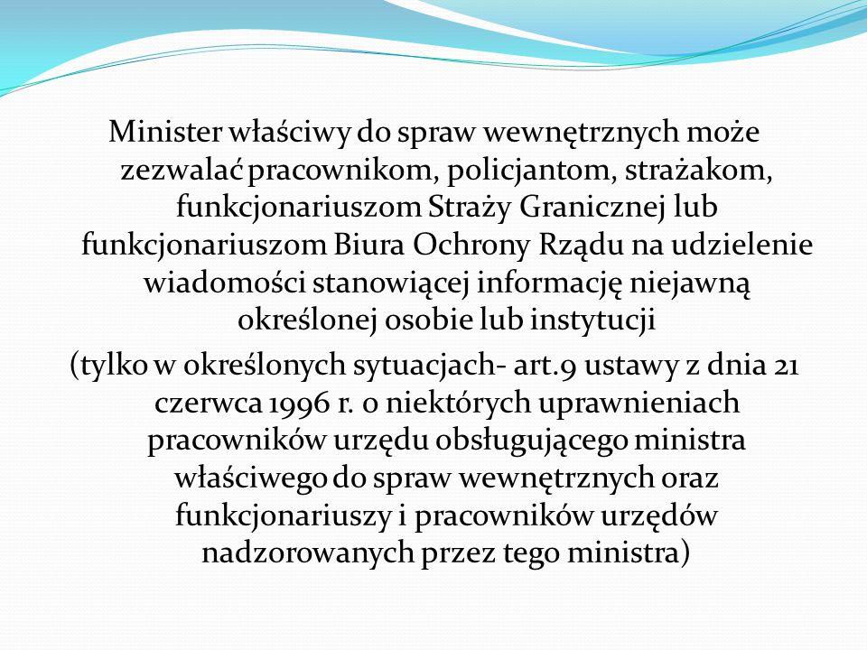 Minister właściwy do spraw wewnętrznych może zezwalać pracownikom, policjantom, strażakom, funkcjonariuszom Straży Granicznej lub funkcjonariuszom Biu