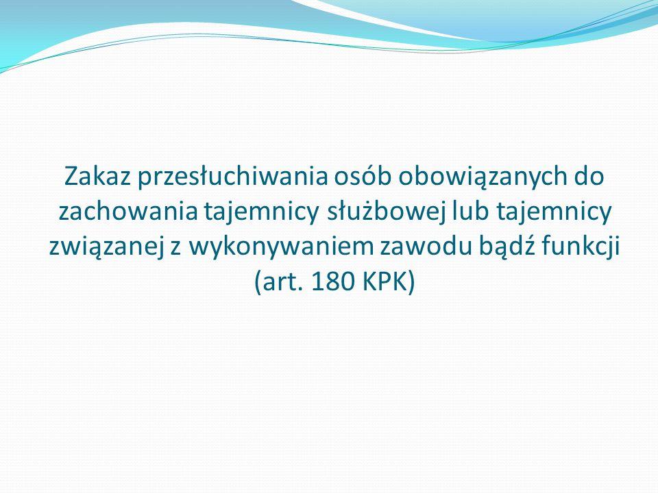 Zakaz przesłuchiwania osób obowiązanych do zachowania tajemnicy służbowej lub tajemnicy związanej z wykonywaniem zawodu bądź funkcji (art. 180 KPK)