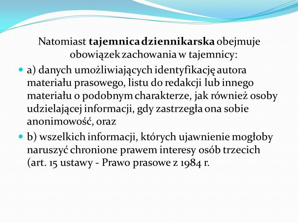 Natomiast tajemnica dziennikarska obejmuje obowiązek zachowania w tajemnicy: a) danych umożliwiających identyfikację autora materiału prasowego, listu