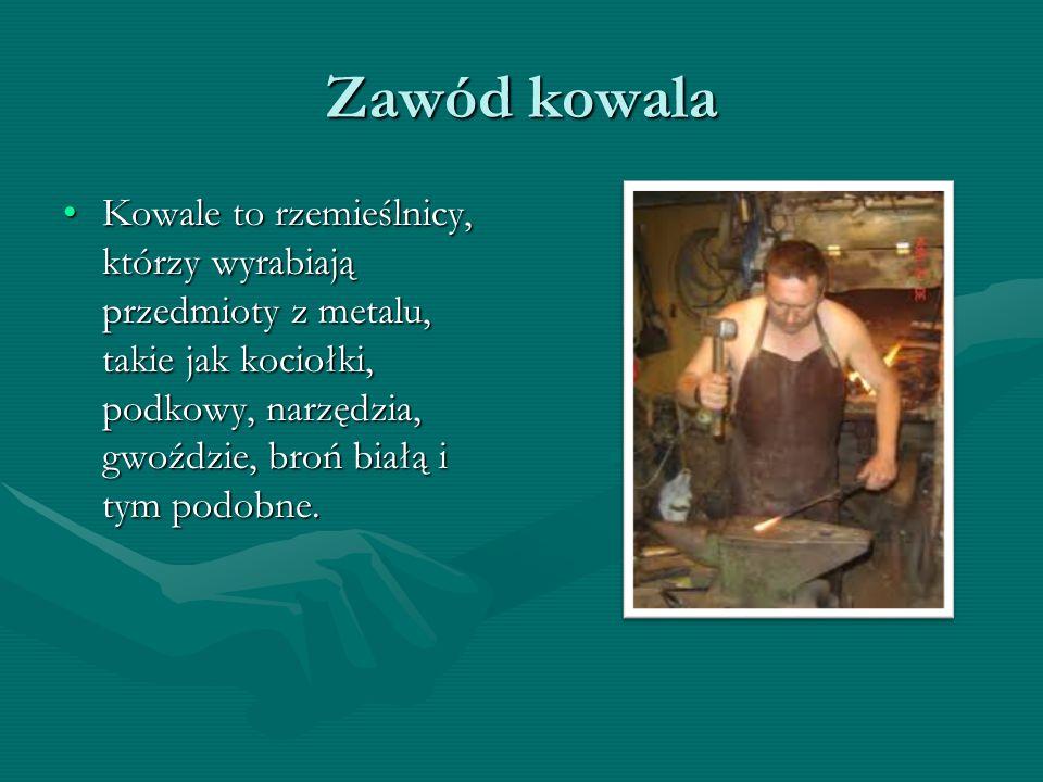 Historia kowalstwa Kiedyś zawód kowala był bardzo popularny.