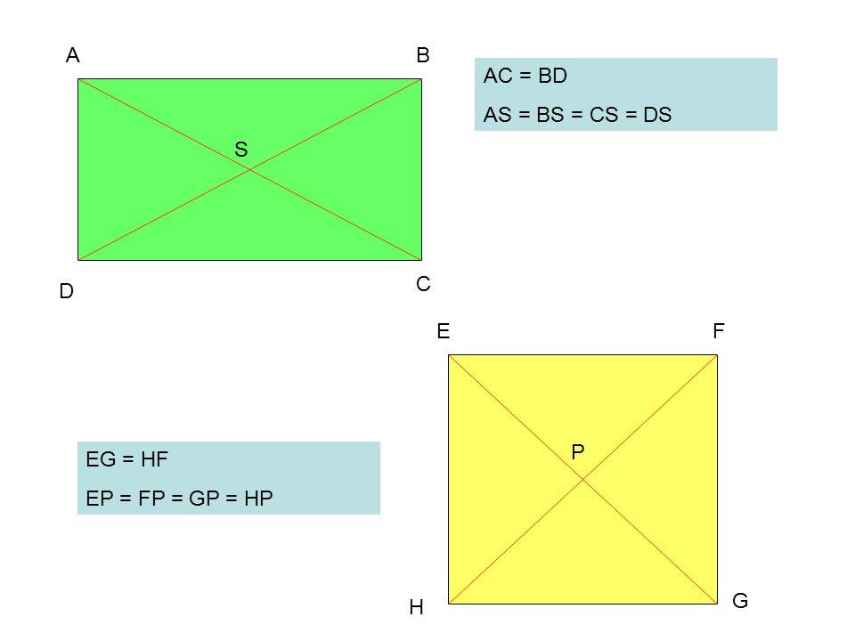 D C BA G H FE P S AC = BD AS = BS = CS = DS EG = HF EP = FP = GP = HP