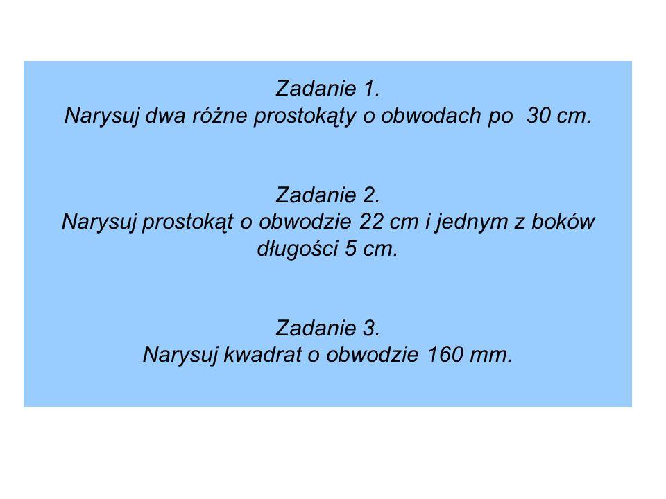 Zadanie 1.Narysuj dwa różne prostokąty o obwodach po 30 cm.