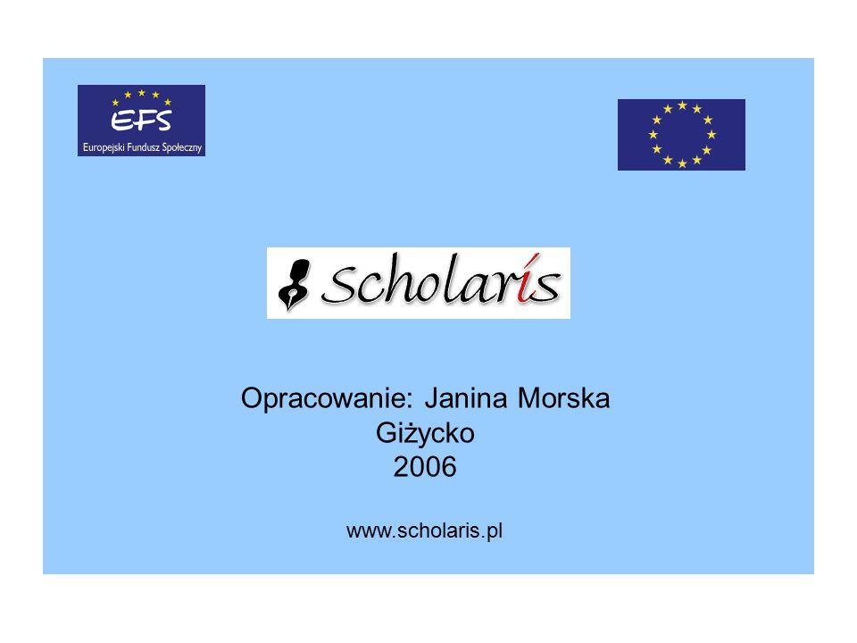 Opracowanie: Janina Morska Giżycko 2006 www.scholaris.pl
