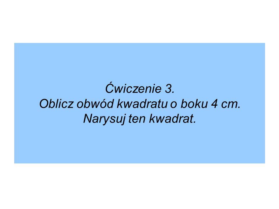 Rozwiązanie: Ob = 4 ∙ 4 cm = 16 cm Odp. Obwód kwadratu ma 16 cm.
