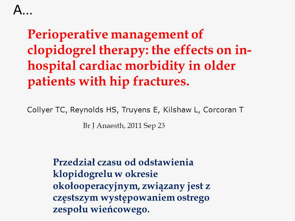 Perioperative management of clopidogrel therapy: the effects on in- hospital cardiac morbidity in older patients with hip fractures.