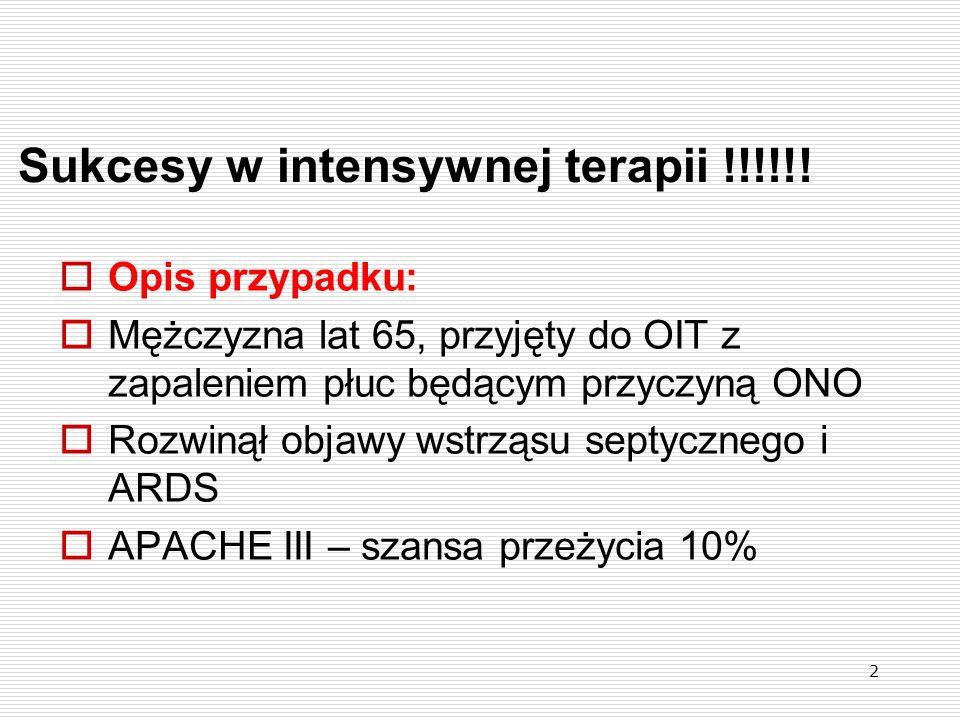 2 Sukcesy w intensywnej terapii !!!!!!  Opis przypadku:  Mężczyzna lat 65, przyjęty do OIT z zapaleniem płuc będącym przyczyną ONO  Rozwinął objawy